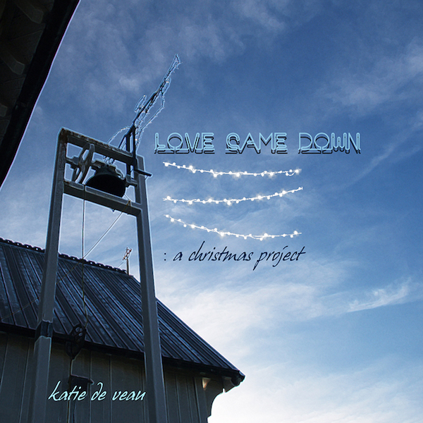 Album Cover for 'Love Came Down' - Katie de Veau